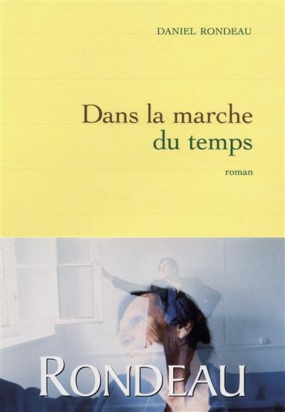 Dans la marche du temps | Rondeau, Daniel (1948-....). Auteur