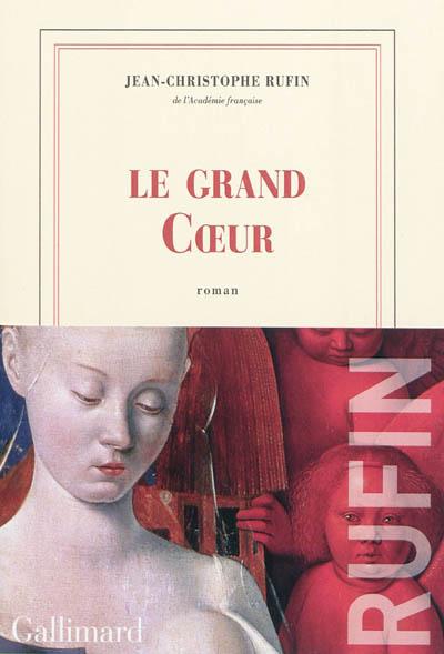 Le grand Coeur / Jean-Christophe Rufin | Rufin, Jean-Christophe. Auteur