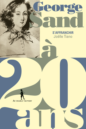 George Sand à 20 ans : s'affranchir / Joëlle Tiano | Tiano, Joëlle, auteur