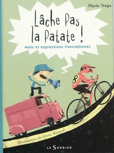 Lâche pas la patate ! : mots et expressions francophones   Marie Treps. Auteur