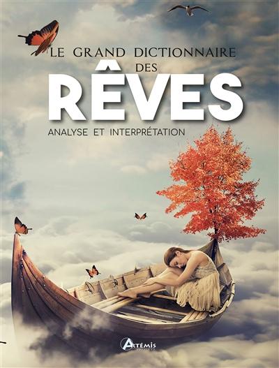 Le grand dictionnaire des rêves : analyse et interprétation