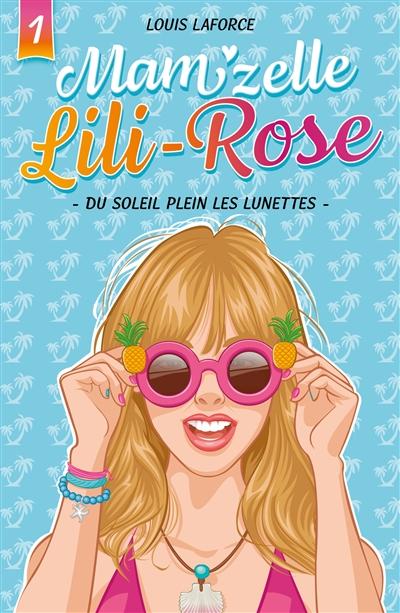 Mam'zelle Lili-Rose. Vol. 1. Du soleil plein les lunettes