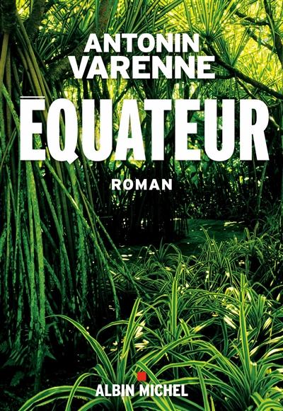 Equateur : roman / Antonin Varenne   Varenne, Antonin (1973-....). Auteur