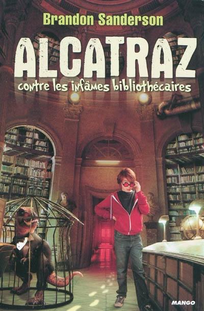 Alcatraz contre les infâmes bibliothécaires | Sanderson, Brandon (1975-....). Auteur