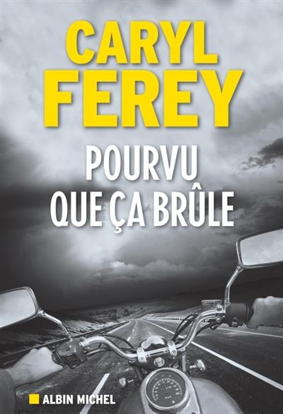 Pourvu que ça brûle / Caryl Ferey   Férey, Caryl (1967-....)