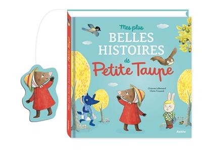 Mes plus belles histoires de Petite taupe. Vol. 1