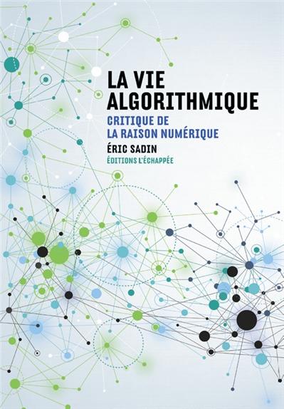 La vie algorithmique : critique de la raison numérique |