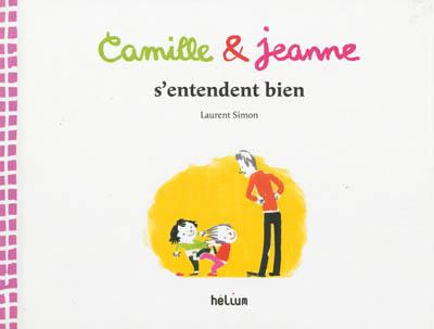 Camille & Jeanne s'entendent bien / Laurent Simon | Simon, Laurent (1979-....). Auteur