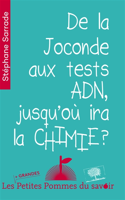 De la Joconde aux tests ADN, jusqu'où ira la chimie ? / Stéphane Sarrade | Sarrade, Stéphane. Auteur