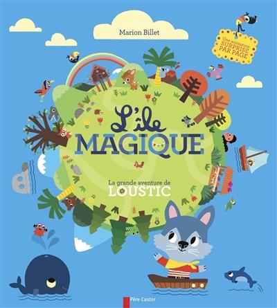 L' île magique : la grande aventure de Loustic / Marion Billet | Billet, Marion (1982-....). Auteur