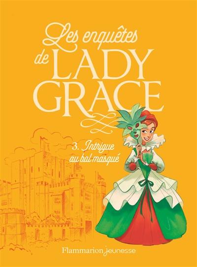 Les enquêtes de lady Grace. Vol. 3. Intrigue au bal masqué