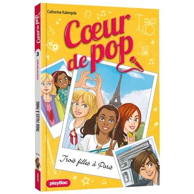 Coeur de pop. Vol. 3. Trois filles à Paris