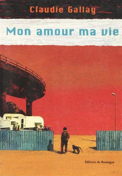 Mon amour ma vie / Claudie Gallay | Gallay, Claudie (1961-....). Auteur