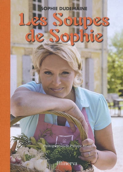 Les soupes de Sophie / Sophie Dudemaine ; photographies Philippe Asset ; stylisme Alice Asset-Guerrand | Dudemaine, Sophie, auteur