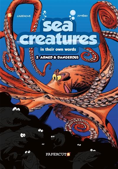 Sea creatures in their own words. Vol. 2. Armed & dangerous