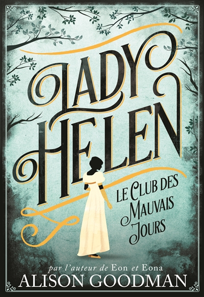 Lady Helen. 1, Le club des mauvais jours / Alison Goodman | Goodman, Alison (1966-....). Auteur