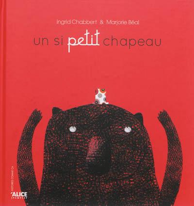 Un si petit chapeau | Ingrid Chabbert (1978-....). Auteur