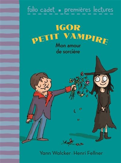 Igor petit vampire. Vol. 5. Mon amour de sorcière