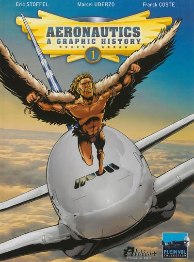 Aeronautics : a graphic history. Vol. 1. From the origins to Blériot