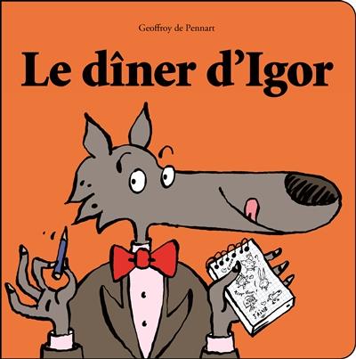 Le dîner d'Igor / Geoffroy de Pennart | Pennart, Geoffroy de (1951-....). Auteur. Illustrateur