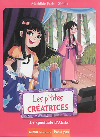 Le spectacle d'Akiko / écrit par Mathilde Paris | Paris, Mathilde (1979-....). Auteur