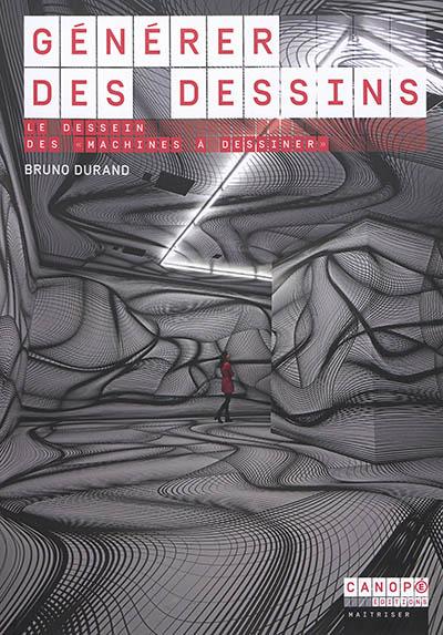 Générer des dessins : le dessein des machines à dessiner | Durand, Bruno (1957-....). Auteur