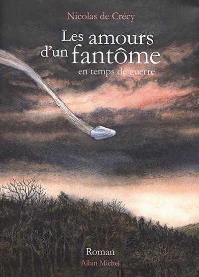 Les amours d'un fantôme en temps de guerre : roman |