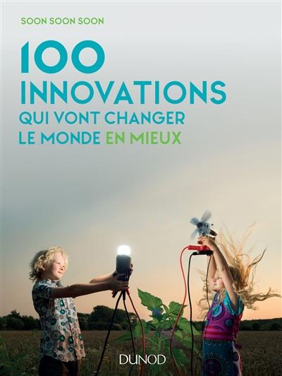 100 innovations qui vont changer le monde en mieux / Soon soon soon | Soon soon soon. Auteur