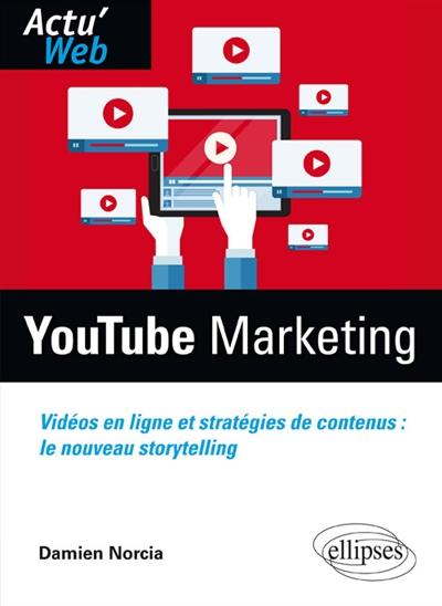 Youtube marketing : vidéos en ligne et stratégies de contenus : le nouveau storytelling / Damien Norcia | Norcia, Damien. Auteur