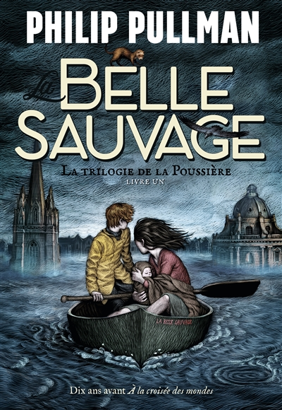 La trilogie de la poussière / La Belle Sauvage | Pullman, Philip (1946-....)