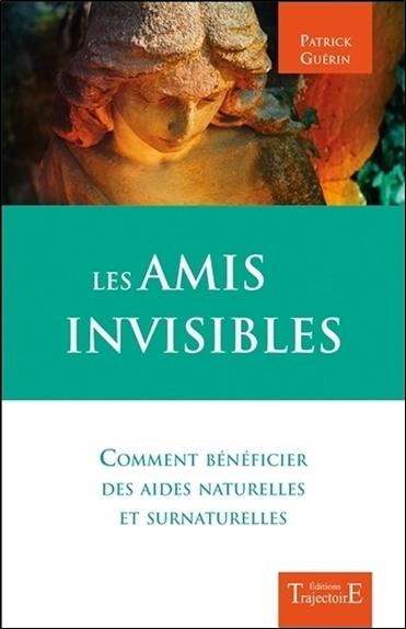 Les amis invisibles : comment bénéficier des aides naturelles et surnaturelles