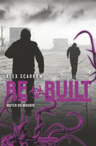 Rebuilt : muter ou mourir. 3 / Alex Scarrow | Scarrow, Alex (1966-....). Auteur