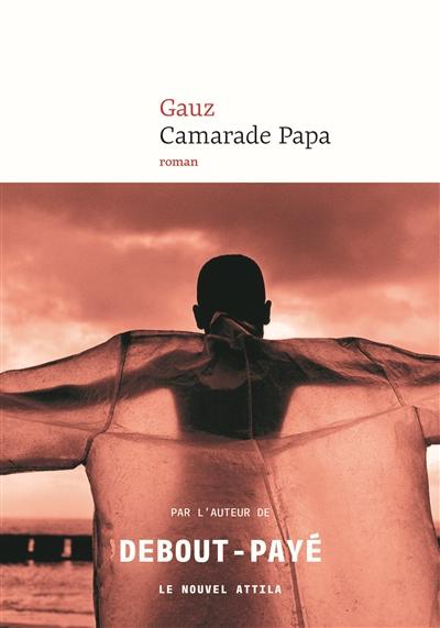 Camarade papa : roman / Gauz | Gauz (1971-....). Auteur