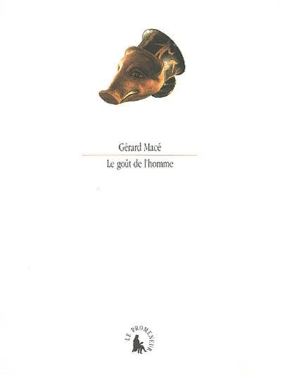 Le goût de l'homme / Gérard Macé   Macé, Gérard (1946-....)