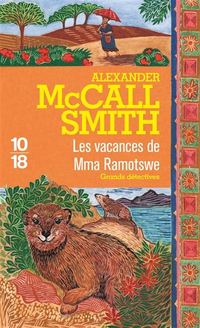 Les vacances de Mma Ramotswe / Alexander McCall Smith | McCall Smith, Alexander (1948-....). Auteur