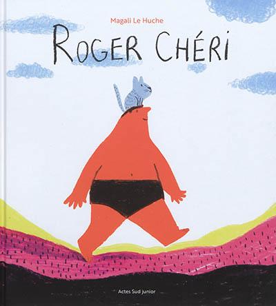 Roger chéri / Magali Le Huche | Le Huche, Magali (1979-....). Auteur
