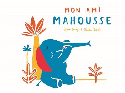 Mon ami Mahousse | Leroy, Jean (1975-....). Auteur
