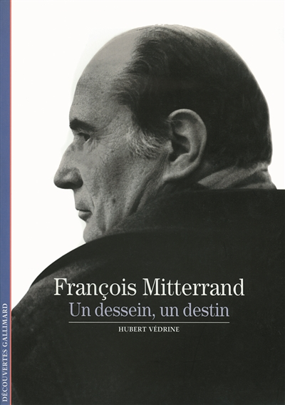 François Mitterrand : un dessein, un destin | Védrine, Hubert (1947-....). Auteur