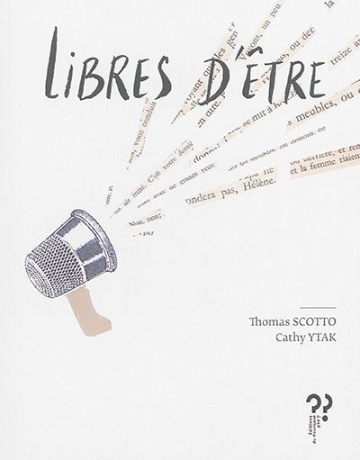 Libres d'être | Scotto, Thomas (1974-....). Auteur