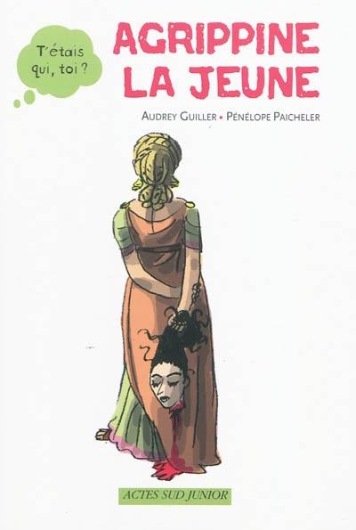 Agrippine la Jeune | Guiller, Audrey, auteur