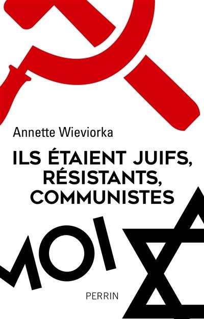 Ils étaient juifs, résistants, communistes / Annette Wieviorka | Wieviorka, Annette. Auteur