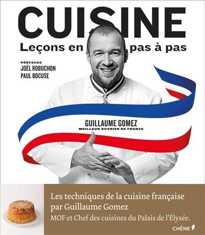 Cuisine : leçons en pas à pas / Guillaume Gomez | Gomez, Guillaume. Auteur