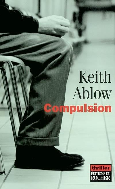 Compulsion | Ablow, Keith. Auteur