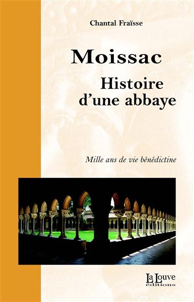 Moissac, histoire d'une abbaye : mille ans de vie bénédictine