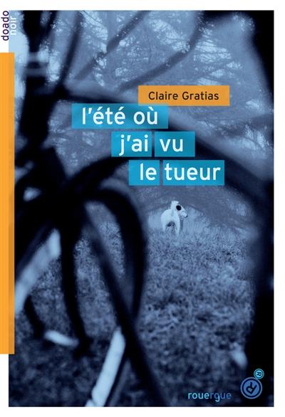 L' été où j'ai vu le tueur | Gratias, Claire (1964-....). Auteur