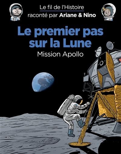 Le fil de l'histoire raconté par Ariane & Nino. Le premier pas sur la Lune : mission Apollo