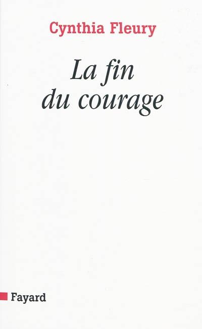 La fin du courage : la reconquête d'une vertu démocratique
