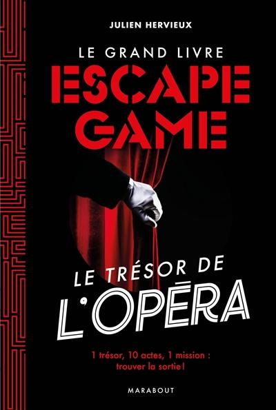 Le grand livre escape game : le trésor de l'opéra : 1 trésor, 10 actes, 1 mission, trouver la sortie !
