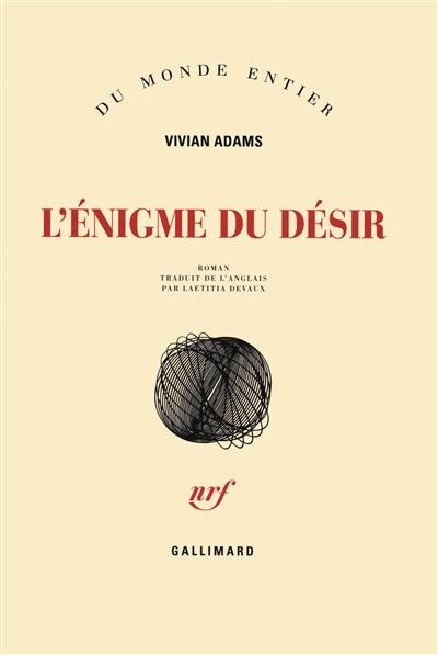 L' énigme du désir : roman / Vivian Adams | Adams, Vivian (1962-....). Auteur