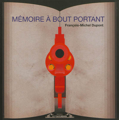 Mémoire à bout portant | Dupont, François-Michel (1972-....). Auteur